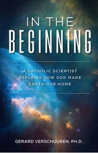 In the Beginning – A Catholic Scientist Explains How God Made Earth Our Home